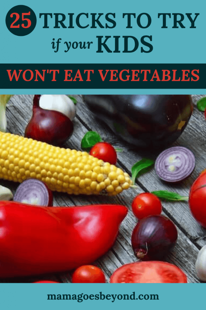 "Picture of vegetables on a weathered table with text ""25 Tricks to Try if Your Kids Won't Eat Vegetables"""