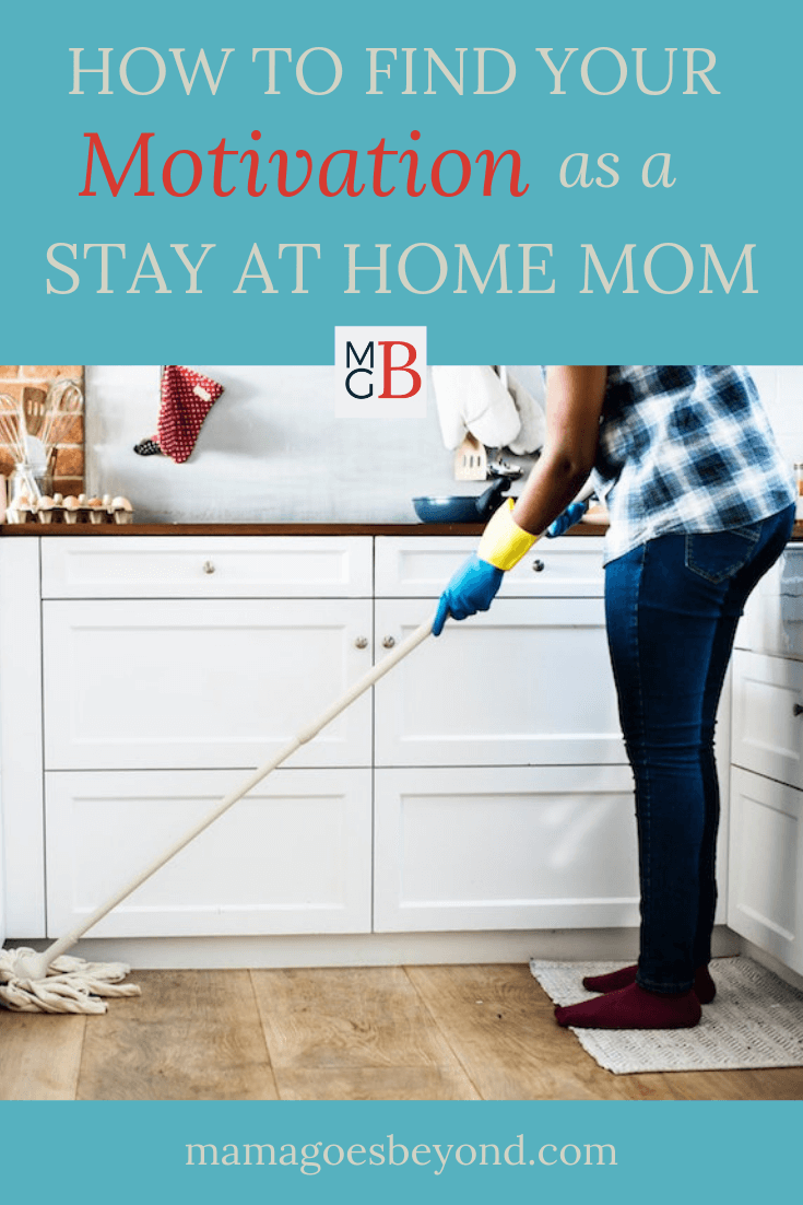 "Woman mopping the kitchen with text ""how to find your Motivation as a stay at home mom"""