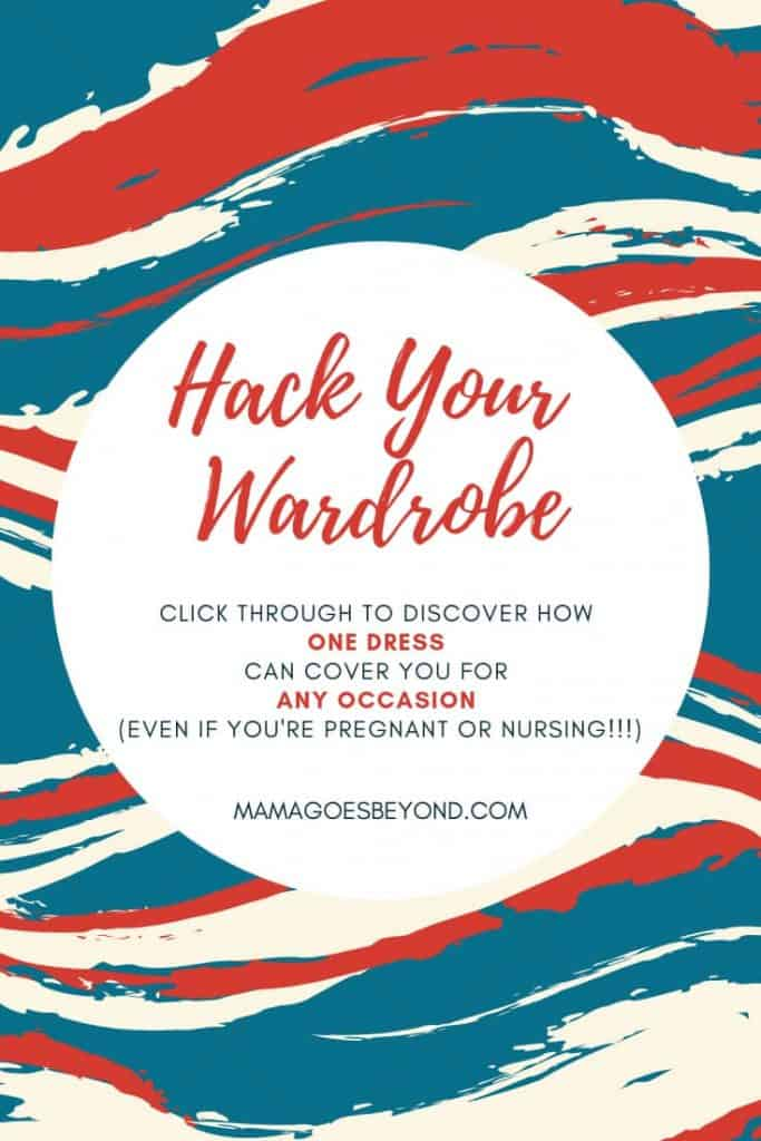 "Read and teal graphic with text ""Hack Your Wardrobe: click through to discover how one dress can cover you for any occasion (even if you're pregnant or nursing!!!)"