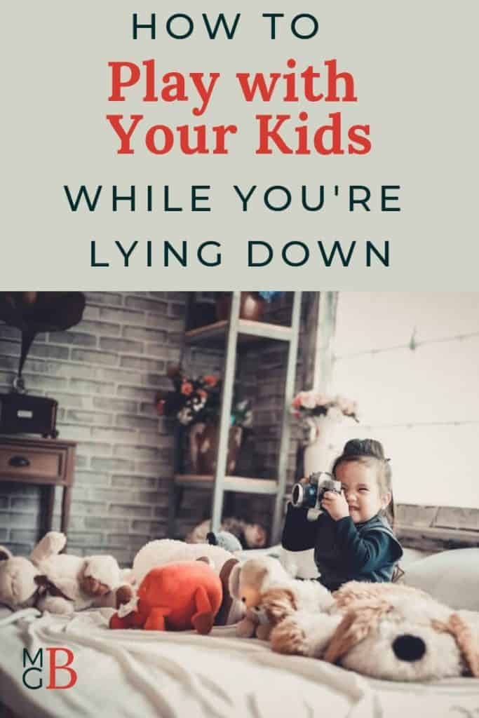 "Girl on bed with camera and stuffed animals with text ""How to Play with your kids while you're lying down"""