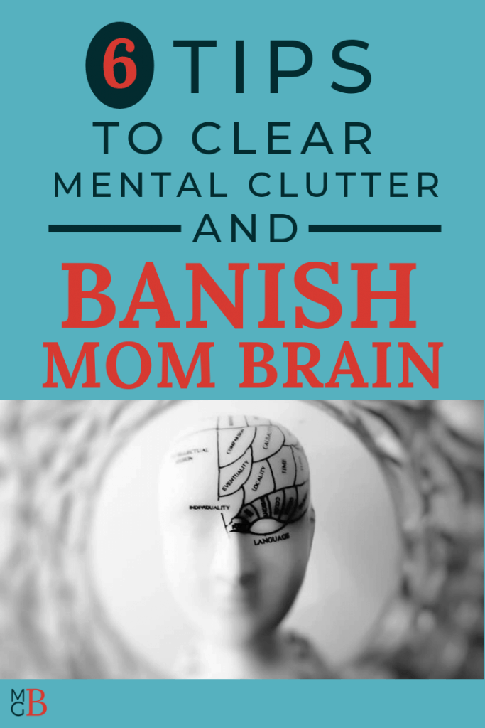 "black and white picture of mannequin head with brain parts labeled and text ""6 Tips to Clear Mental Clutter and Banish Mom Brain"""
