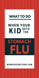 "red background with text ""what to do when your kid gets the stomach flu"""